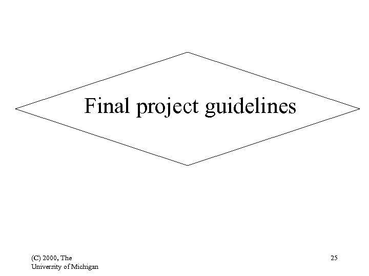 Final project guidelines (C) 2000, The University of Michigan 25