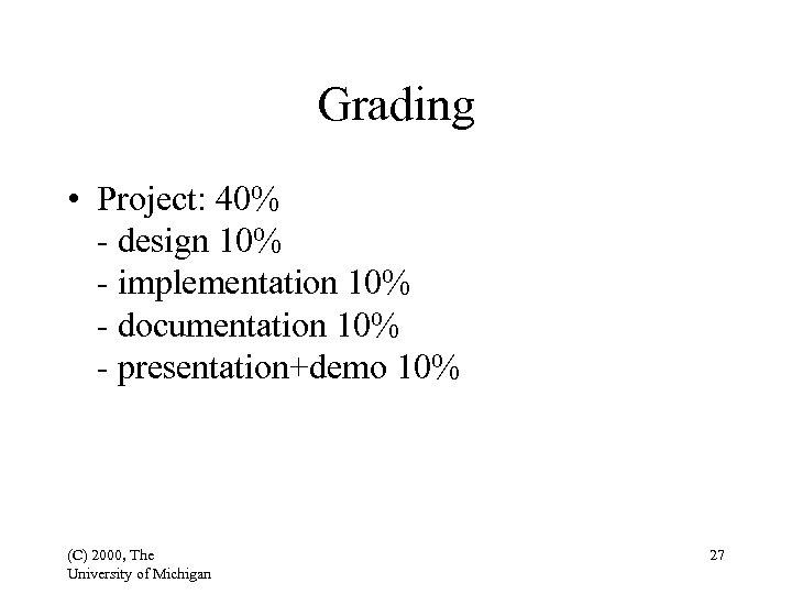 Grading • Project: 40% - design 10% - implementation 10% - documentation 10% -