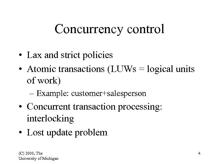Concurrency control • Lax and strict policies • Atomic transactions (LUWs = logical units
