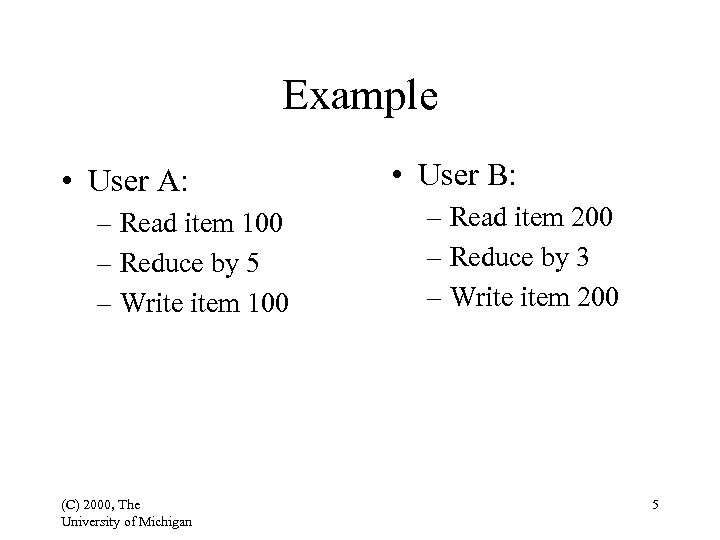Example • User A: – Read item 100 – Reduce by 5 – Write