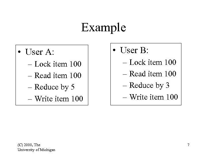 Example • User A: – Lock item 100 – Read item 100 – Reduce