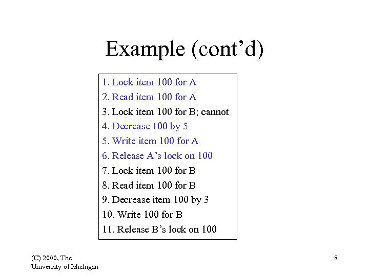 Example (cont'd) 1. Lock item 100 for A 2. Read item 100 for A