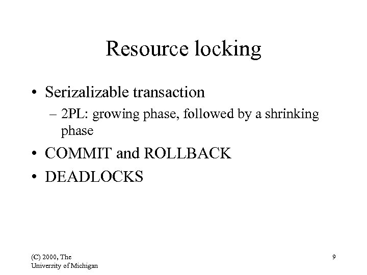 Resource locking • Serizalizable transaction – 2 PL: growing phase, followed by a shrinking