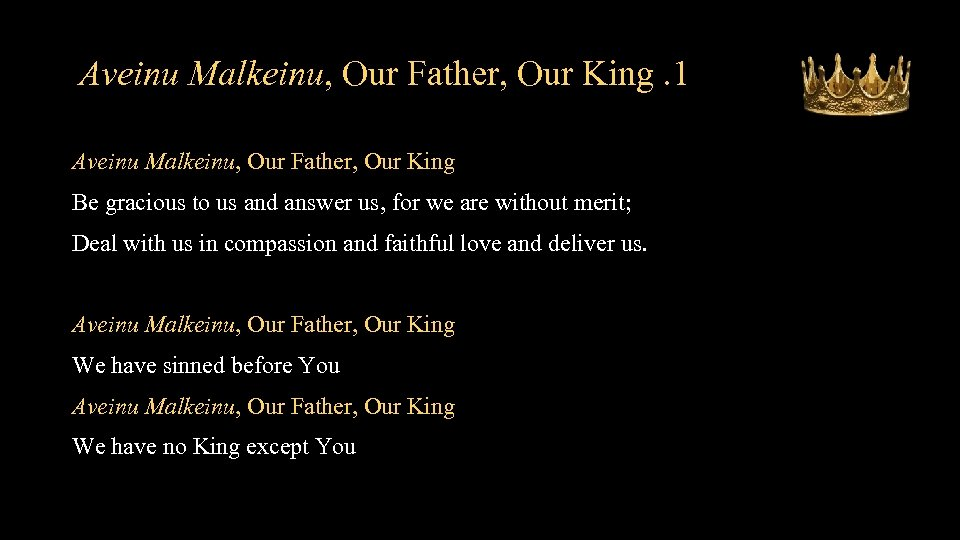 Aveinu Malkeinu, Our Father, Our King. 1 Aveinu Malkeinu, Our Father, Our King Be