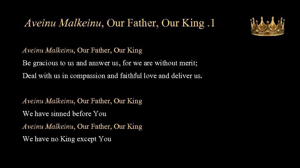 Aveinu Malkeinu, Our Father, Our King. 1 Aveinu Malkeinu, Our Father, Our King Be