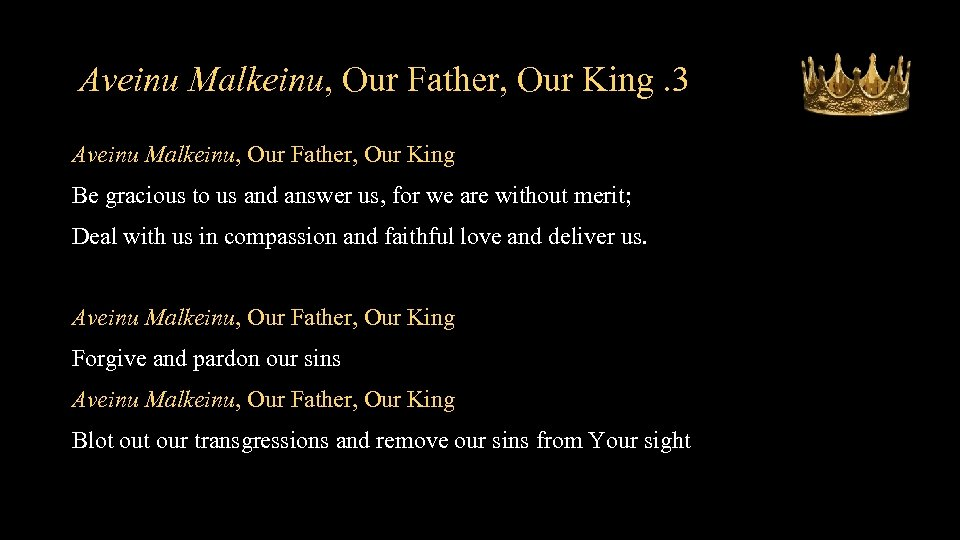 Aveinu Malkeinu, Our Father, Our King. 3 Aveinu Malkeinu, Our Father, Our King Be