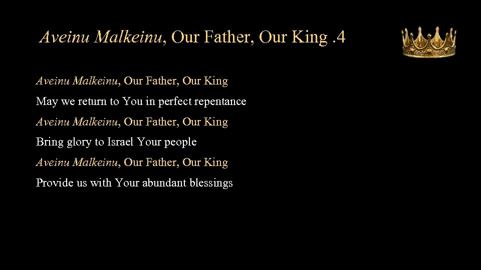 Aveinu Malkeinu, Our Father, Our King. 4 Aveinu Malkeinu, Our Father, Our King May