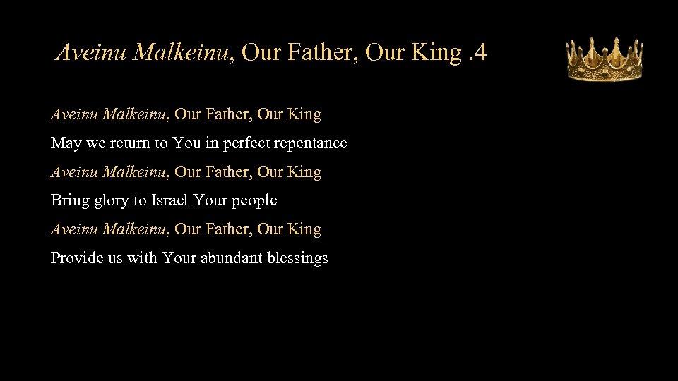 Aveinu Malkeinu, Our Father, Our King. 4 Aveinu Malkeinu, Our Father, Our King May