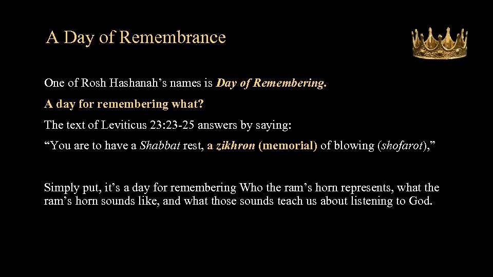 A Day of Remembrance One of Rosh Hashanah's names is Day of Remembering. A
