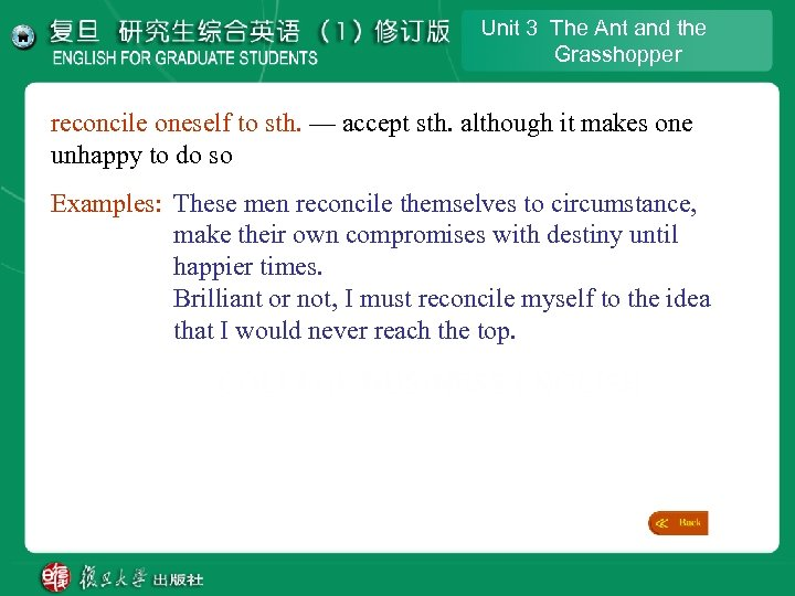 Unit 3 The Ant and the Grasshopper reconcile oneself to sth. — accept sth.