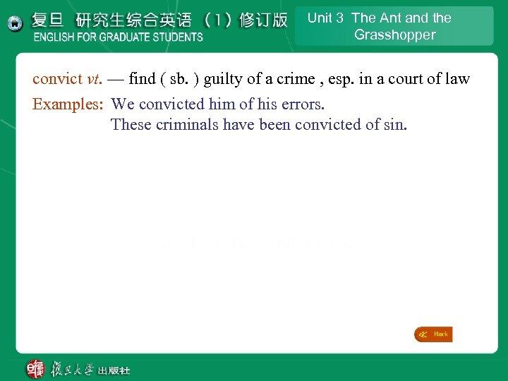 Unit 3 The Ant and the Grasshopper convict vt. — find ( sb. )