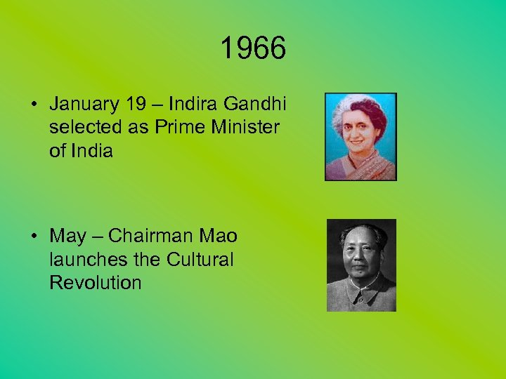 1966 • January 19 – Indira Gandhi selected as Prime Minister of India •