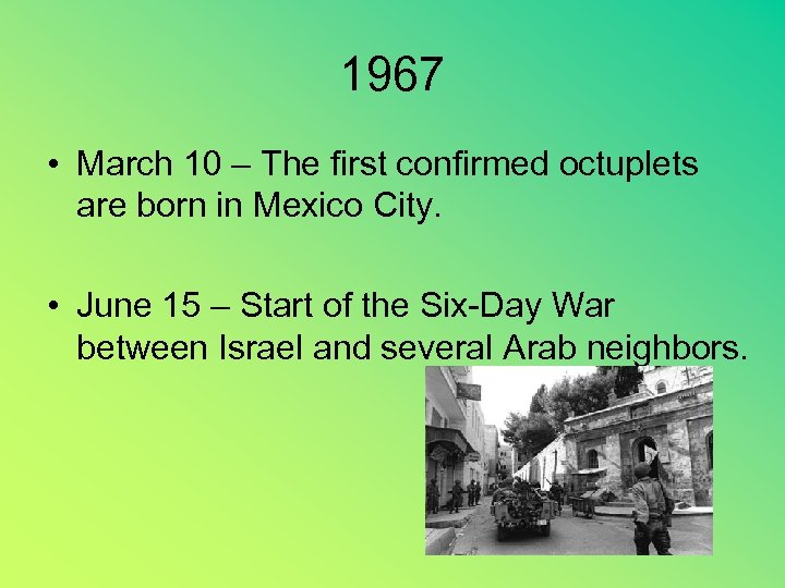 1967 • March 10 – The first confirmed octuplets are born in Mexico City.