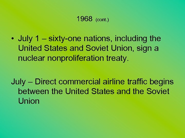 1968 (cont. ) • July 1 – sixty-one nations, including the United States and