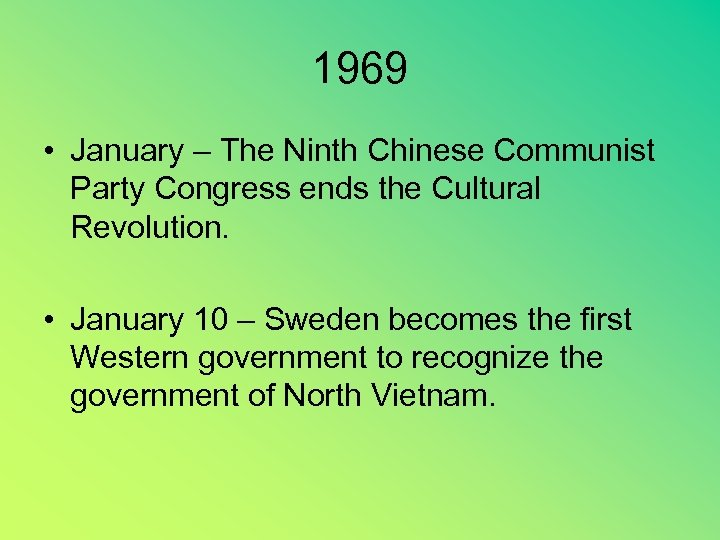 1969 • January – The Ninth Chinese Communist Party Congress ends the Cultural Revolution.