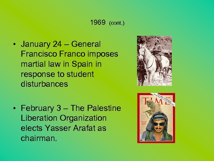1969 (cont. ) • January 24 – General Francisco Franco imposes martial law in