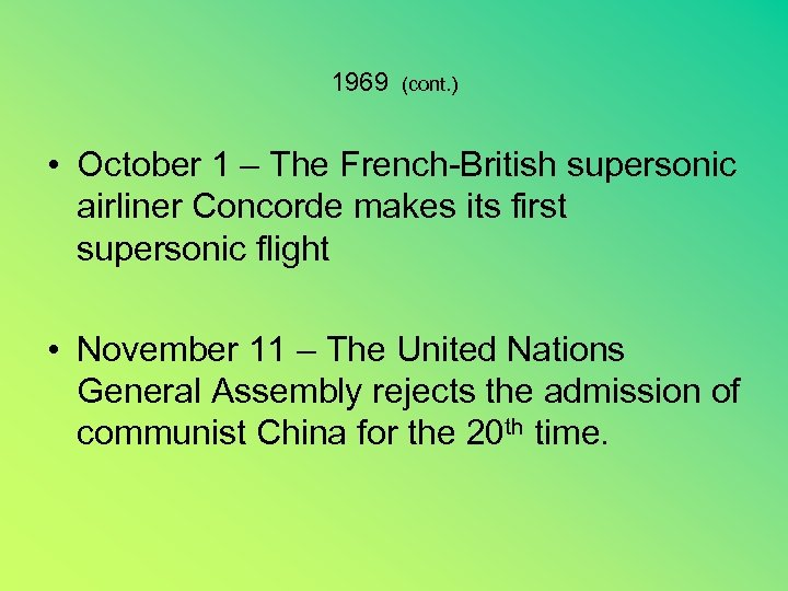 1969 (cont. ) • October 1 – The French-British supersonic airliner Concorde makes its