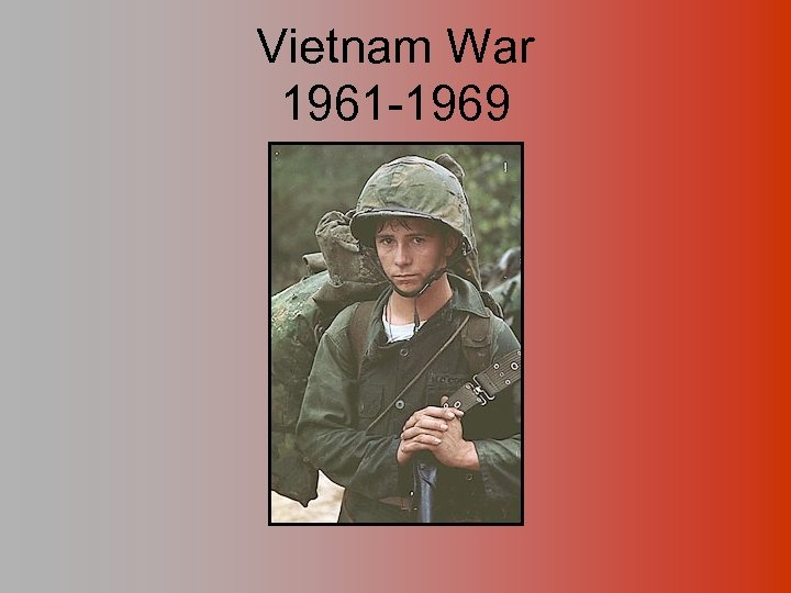 Vietnam War 1961 -1969