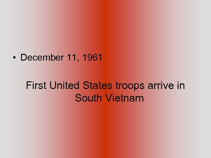 • December 11, 1961 First United States troops arrive in South Vietnam