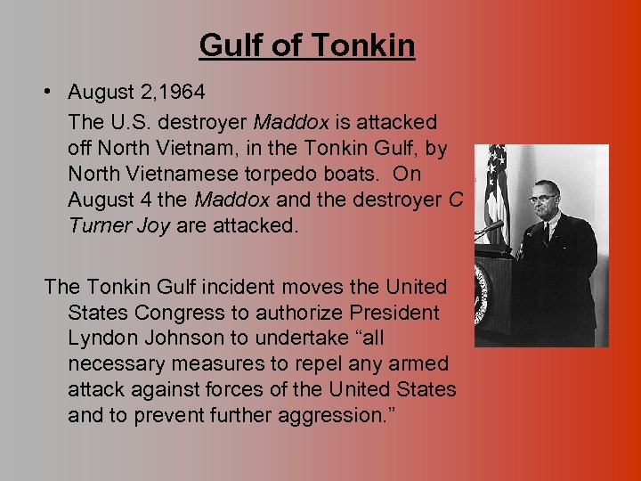 Gulf of Tonkin • August 2, 1964 The U. S. destroyer Maddox is attacked