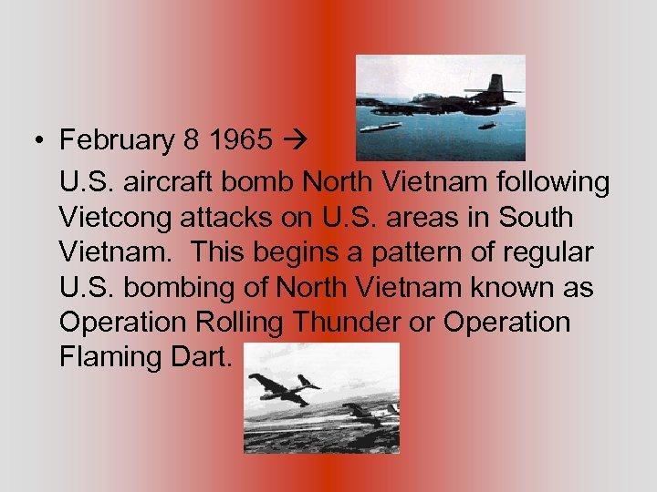 • February 8 1965 U. S. aircraft bomb North Vietnam following Vietcong attacks