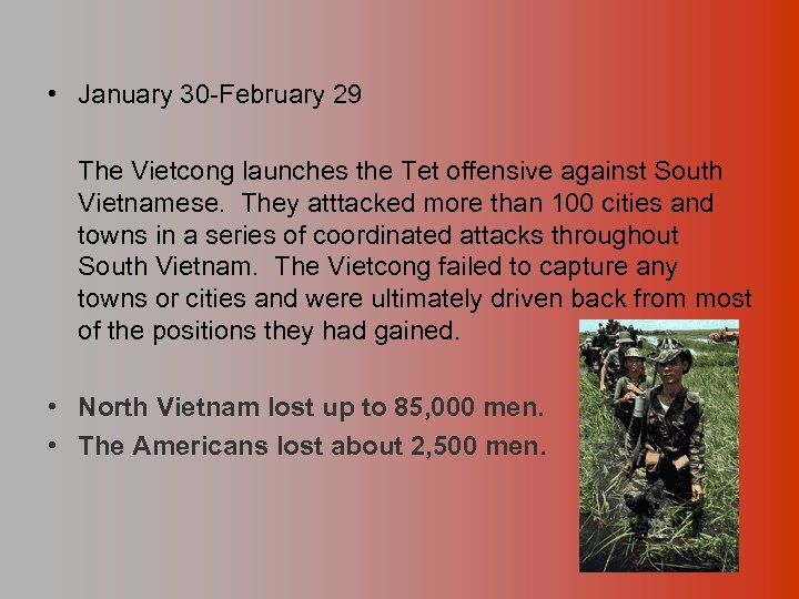 • January 30 -February 29 The Vietcong launches the Tet offensive against South