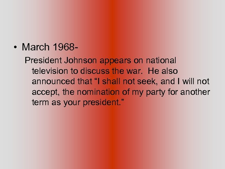 • March 1968 President Johnson appears on national television to discuss the war.