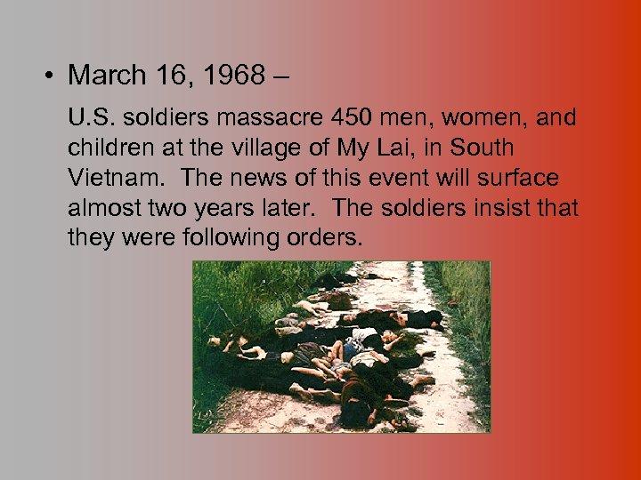 • March 16, 1968 – U. S. soldiers massacre 450 men, women, and