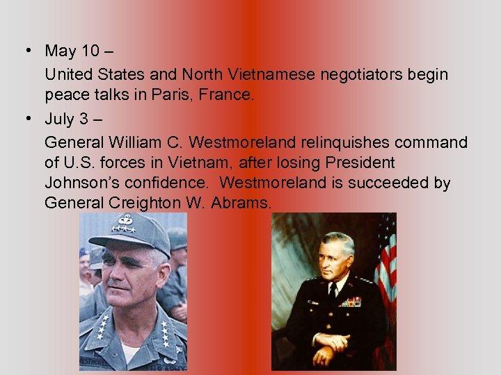 • May 10 – United States and North Vietnamese negotiators begin peace talks