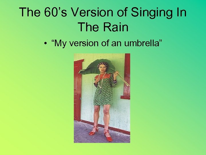 """The 60's Version of Singing In The Rain • """"My version of an umbrella"""""""