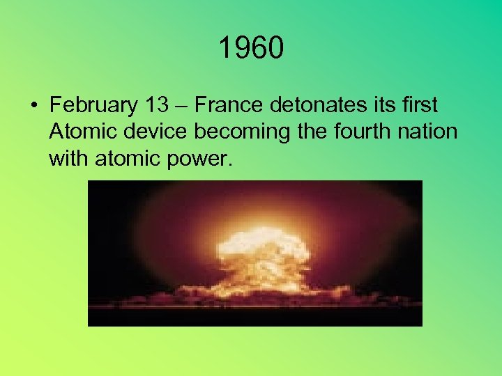 1960 • February 13 – France detonates its first Atomic device becoming the fourth