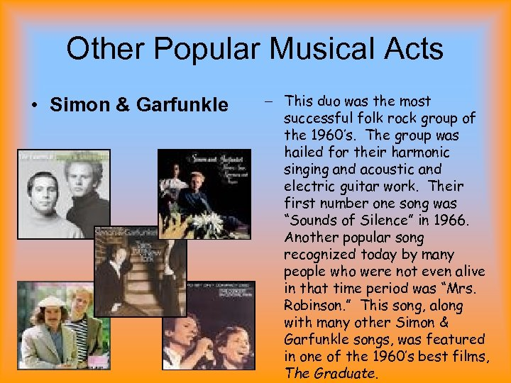 Other Popular Musical Acts • Simon & Garfunkle – This duo was the most