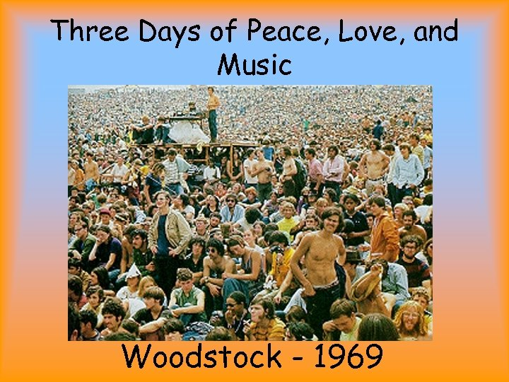 Three Days of Peace, Love, and Music Woodstock - 1969