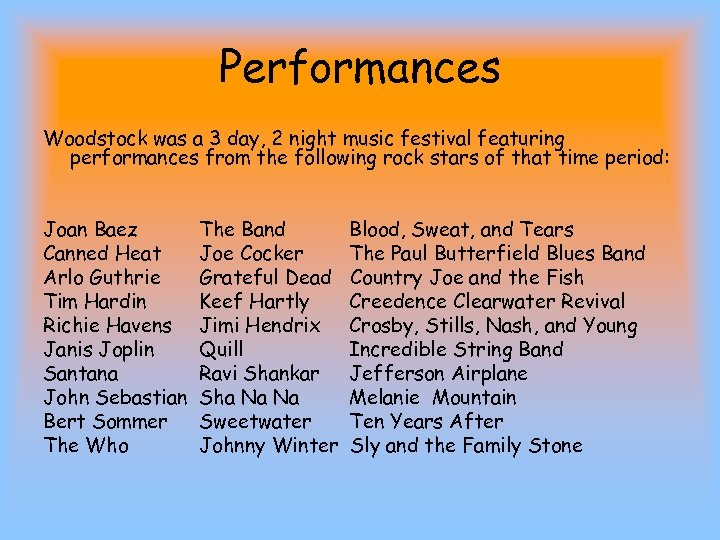 Performances Woodstock was a 3 day, 2 night music festival featuring performances from the