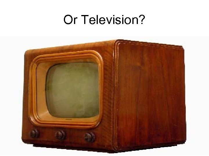 Or Television?
