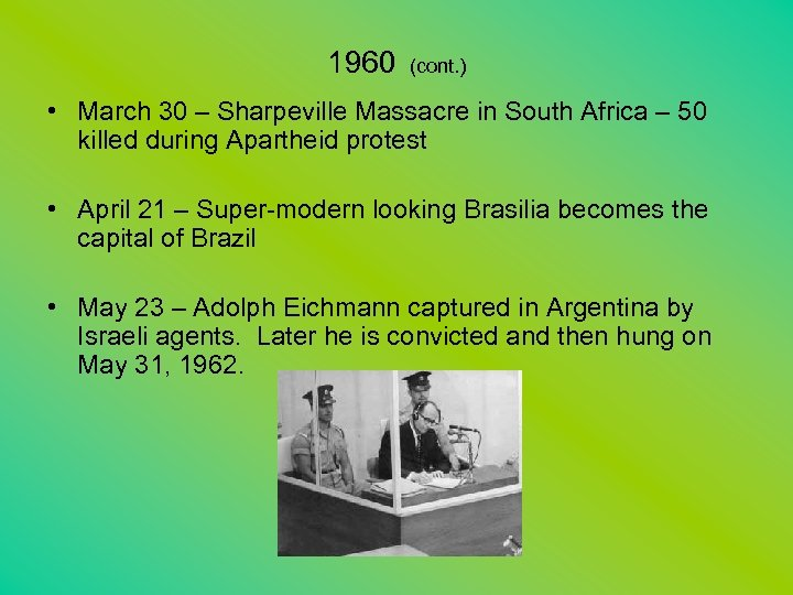 1960 (cont. ) • March 30 – Sharpeville Massacre in South Africa – 50