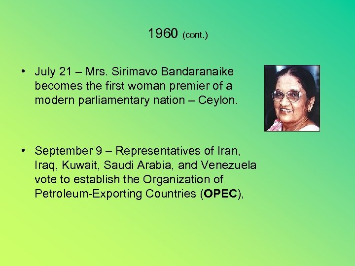 1960 (cont. ) • July 21 – Mrs. Sirimavo Bandaranaike becomes the first woman