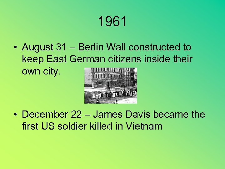 1961 • August 31 – Berlin Wall constructed to keep East German citizens inside
