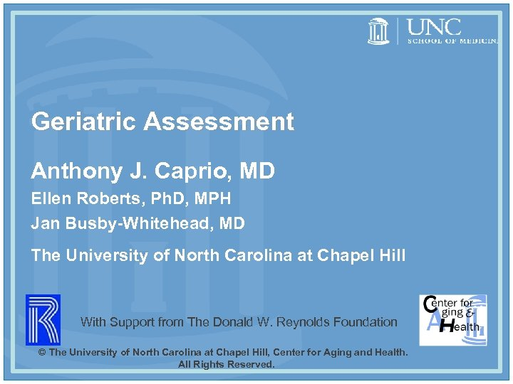 Geriatric Assessment Anthony J. Caprio, MD Ellen Roberts, Ph. D, MPH Jan Busby-Whitehead, MD