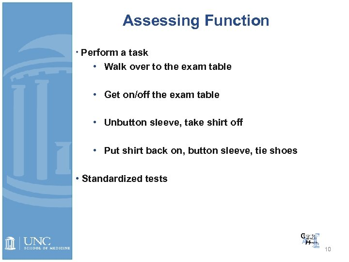 Assessing Function • Perform a task • Walk over to the exam table •