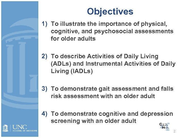 Objectives 1) To illustrate the importance of physical, cognitive, and psychosocial assessments for older