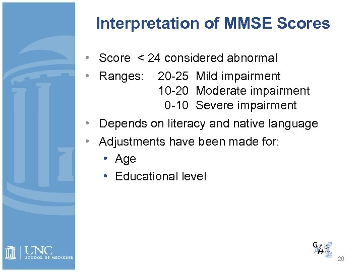 Interpretation of MMSE Scores • Score < 24 considered abnormal • Ranges: 20 -25