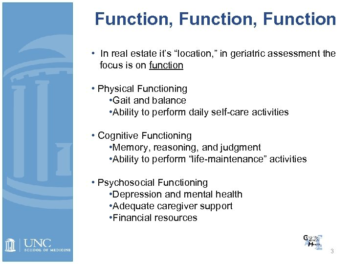 "Function, Function • In real estate it's ""location, "" in geriatric assessment the focus"