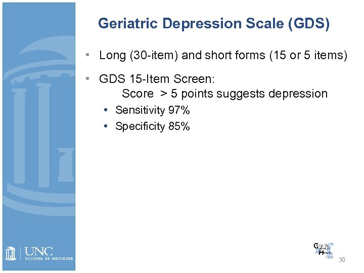 Geriatric Depression Scale (GDS) • Long (30 -item) and short forms (15 or 5