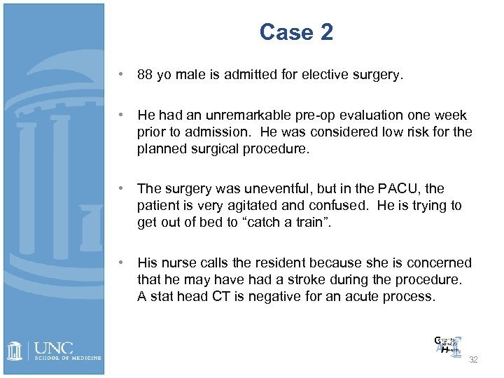 Case 2 • 88 yo male is admitted for elective surgery. • He had