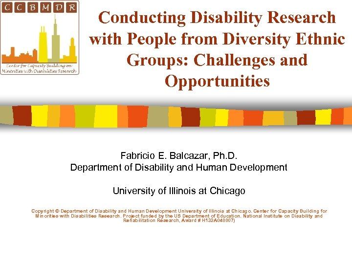 Conducting Disability Research with People from Diversity Ethnic Groups: Challenges and Opportunities Fabricio E.