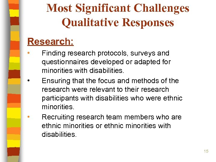 Most Significant Challenges Qualitative Responses Research: • • • Finding research protocols, surveys and