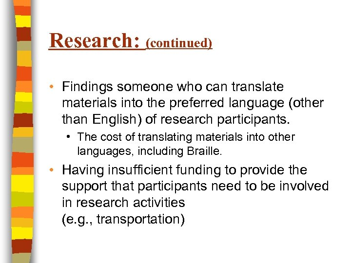 Research: (continued) • Findings someone who can translate materials into the preferred language (other