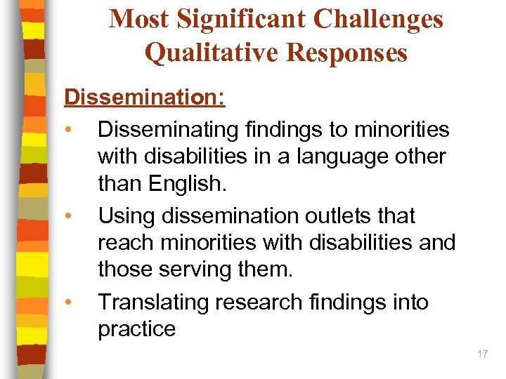 Most Significant Challenges Qualitative Responses Dissemination: • Disseminating findings to minorities with disabilities in
