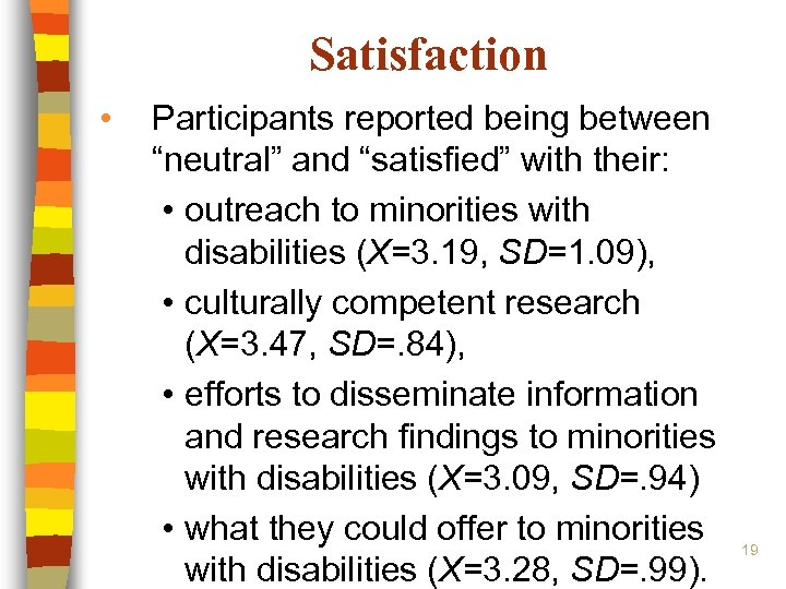 """Satisfaction • Participants reported being between """"neutral"""" and """"satisfied"""" with their: • outreach to"""